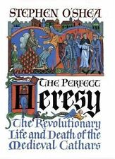 The Perfect Heresy: The Revolutionary Life and Death of the Medieval Cathars, O'