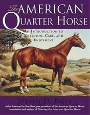 The American Quarter Horse: An Introduction to Selection, Care, and Enjoyment P