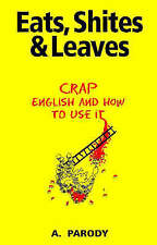 Eats, Shites and Leaves: Crap English and How to Use it by Antal Parody (Hardbac