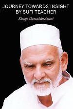 Journey Towards Insight by Sufi Teacher by Khwaja Shamsuddin Azeemi (2009,...