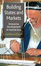 Building States and Markets : Enterprise Development in Central Asia by Gül...