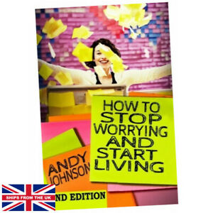 How to Stop Worrying and Start Living NOW! - Andy Johnson (Paperback) - The M...