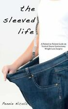 The Sleeved Life : A Patient-To-Patient Guide on Vertical Sleeve Gastrectomy...