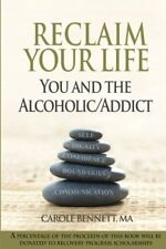 Reclaim Your Life: You and the Alcoholic/Addict by BENNETT  MA, CAROLE