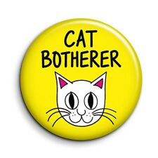 """Funny Cat Lover Botherer Cute Novelty Button Pin Badge - Pet Gift - 38mm/1.5"""""""