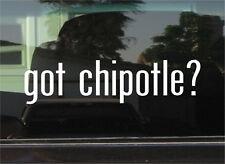 GOT CHIPOTLE? VINYL DECAL / STICKER