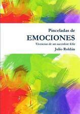 Pinceladas de Emociones - Vivencias de un Sacerdote Feliz by Julio Roldan...