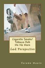 Cigarette Smoke/ Tobacco Rob Me No More: God Perspective. by Jerome Edward Moore