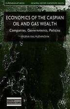 Economics of the Caspian Oil and Gas Wealth: Companies, Governments, Policies (E