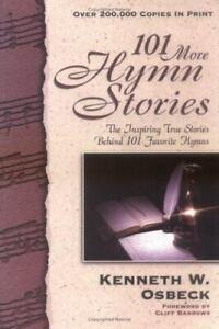 101 More Hymn Stories : The Inspiring True Stories Behind 101 Favorite Hymns