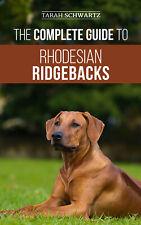 The Complete Guide to Rhodesian Ridgebacks: - Training Book - Paperback 2019