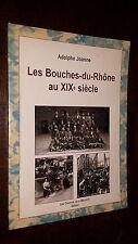 LES BOUCHES-DU-RHÔNE AU XIXe SIECLE - Adolphe Joanne