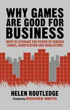 Why Games Are Good for Business: How to Leverage the Power of Serious Games, Gam