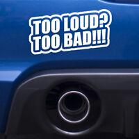 Too Loud Too Bad Funny Sticker Vinyl Decal Car Exhaust Window Bumper Van Tuning