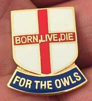 SHEFFIELD WEDNESDAY BORN,LIVE.DIE FOR THE OWLS ENAMEL PIN BADGE