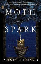 Moth and Spark: A Novel Leonard, Anne Paperback