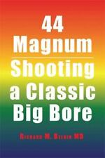 44 Magnum : Shooting a Classic Big Bore by Richard M. Beloin (2016, Paperback)