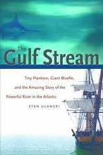 The Gulf Stream: Tiny Plankton, Giant Bluefin, And The Amazing Story Of The P...