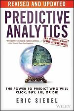 Predictive Analytics : The Power to Predict Who Will Click, Buy, Lie, or Die,...
