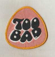 HUMOUR  WOVEN  SEW ON CLOTH PATCHES/BADGES   SO93   TOO BAD   SIZE 7cm x 7cm