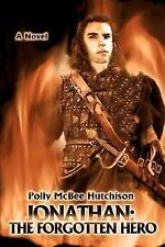 Jonathan: the Forgotten Hero : The Forgotten Hero by Polly Hutchison (2007,...