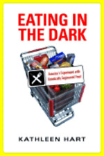 Eating in the Dark: America's Experiment with Genetically Engineered Food: New
