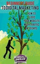 Beginners Guide to Digital Marketing : How to Flood Your Website with Traffic...