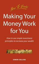 Making Your Money Work for You: How to use simple... by Collins, Simon Paperback