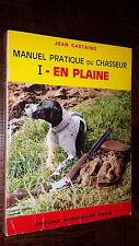 MANUEL PRATIQUE DU CHASSEUR - I- EN PLAINE - J. Castaing 1974 - Chasse