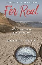 For Real : Navigating Truth Through Trials by Kerrie Oles (2017, Paperback)