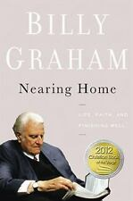 Nearing Home : Life, Faith, and Finishing Well by Billy Graham (2011, Hardcover)