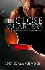 USED (LN) In Close Quarters: Gay Mile-High Club Love Story by Angus MacGregor