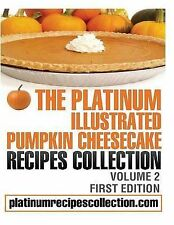 NEW The Platinum Illustrated Pumpkin Cheesecake Recipes Collection: Volume 2