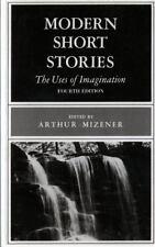 Modern Short Stories: The Uses of Imagination (Fourth Edition) Mizener, Arthur