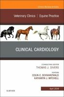 CLINICAL CARDIOLOGY AN ISSUE OF VETERINARY CLINICS OF NORTH AMERICA EQUINE PRACT