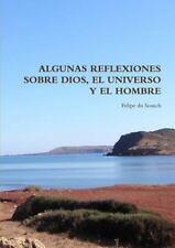 Algunas Reflexiones Sobre Dios, el Universo y el Hombre by Felipe Du Souich...