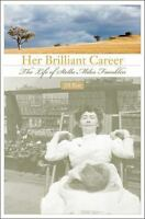 Her Brilliant Career : The Life of Stella Miles Franklin by Jill Roe (2009, Hard