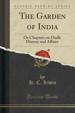 The Garden of India : Or Chapters on Oudh History and Affairs (Classic...