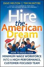 Hire the American Dream: How to Build Your Minimum Wage Workforce Into A High-Pe