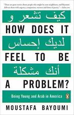 How Does It Feel to Be a Problem? : Being Young and Arab in America by Moustafa
