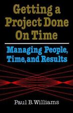 Getting a Project Done on Time: Managing People, Time, and Results Williams, Pa