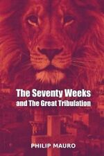 The Seventy Weeks and the Great Tribulation by Mauro, Philip 9781508441380