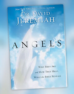 Angels Who They Are and How They Help What the Bible Reveals  David Jeremiah NEW