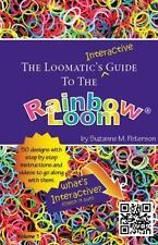 The Loomatic's Interactive Guide to the Rainbow Loom by Peterson, Suzanne M.