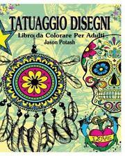 Tatuaggio Disegni Libro para Colorear para Los Adultos by Jason Potash (2016,...