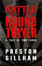 Battle for the Round Tower : A Tale of Two Loves by Preston Gillham (2014,...