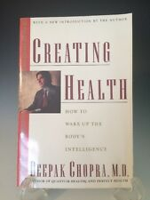 Creating Health : How to Wake up the Body's Intelligence by Deepak Chopra (1991,