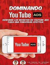 Dominando Youtube ADS : Descubre Los Secretos de YouTube ADS para una...