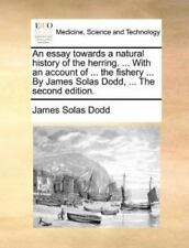 An Essay Towards A Natural History Of The Herring. . With An Account Of .