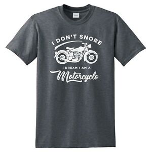 I Don't Snore I Dream I Am A Motorcycle T-shirt Top Bike Dad Fathers Day Funny